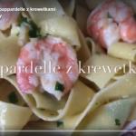 Czosnkowo-ziołowe pappardelle z krewetkami – video